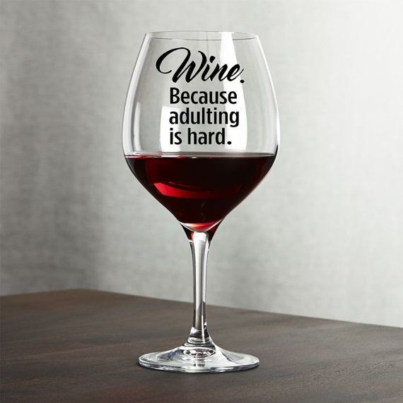 WINEbecause Some Days Adulting Is Hard This Funny Wine Glass - Vinyl decals for wine glasses uk