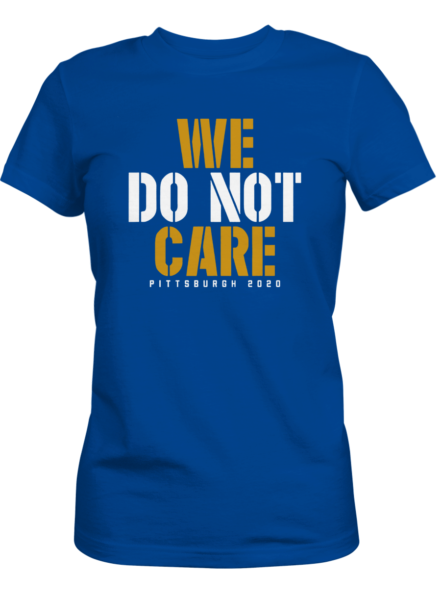 We Do Not Care Shirt, Pittsburgh Steelers