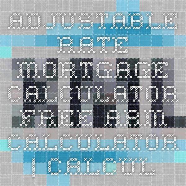 Adjustable Rate Mortgage Calculator Free Arm Calculator Calculators By Calcxml Mortgage Amortization Calculator Adjustable Rate Mortgage Refinance Mortgage