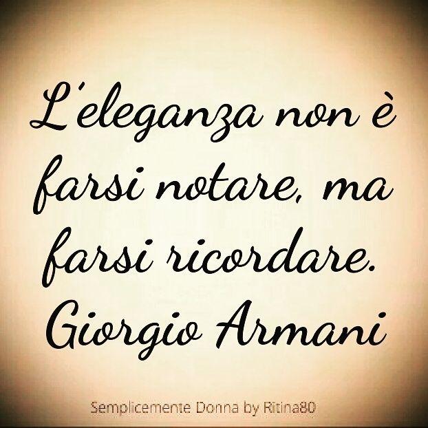 L Eleganza Non E Farsi Notare Ma Farsi Ricordare Giorgio Armani
