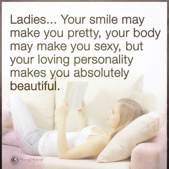 Your smile may make you pretty, your body may make you sexy, but your personality makes you beautiful - Quote.