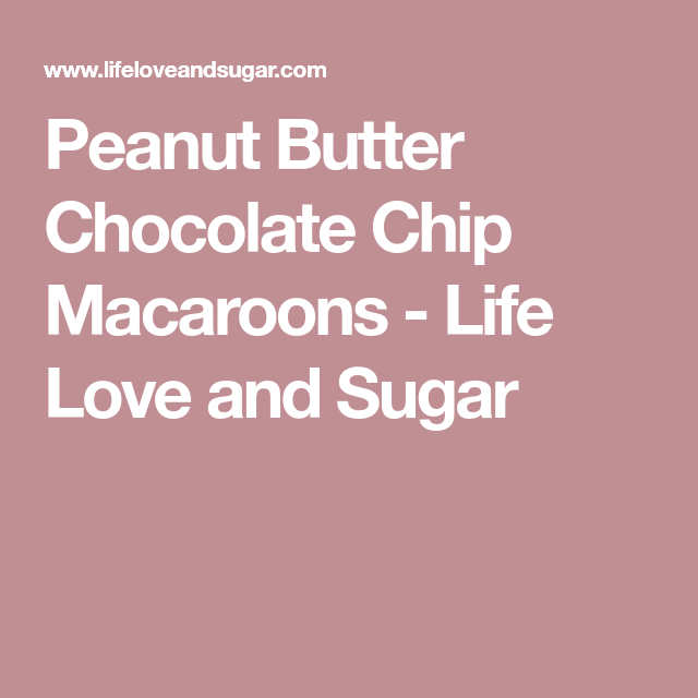 Peanut Butter Chocolate Chip Macaroons - Life Love and Sugar