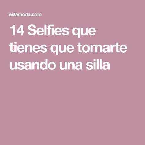 14 Selfies que tienes que tomarte usando una silla
