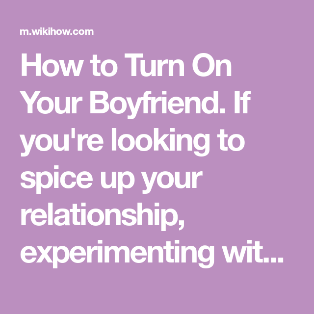 ways to turn on boyfriend