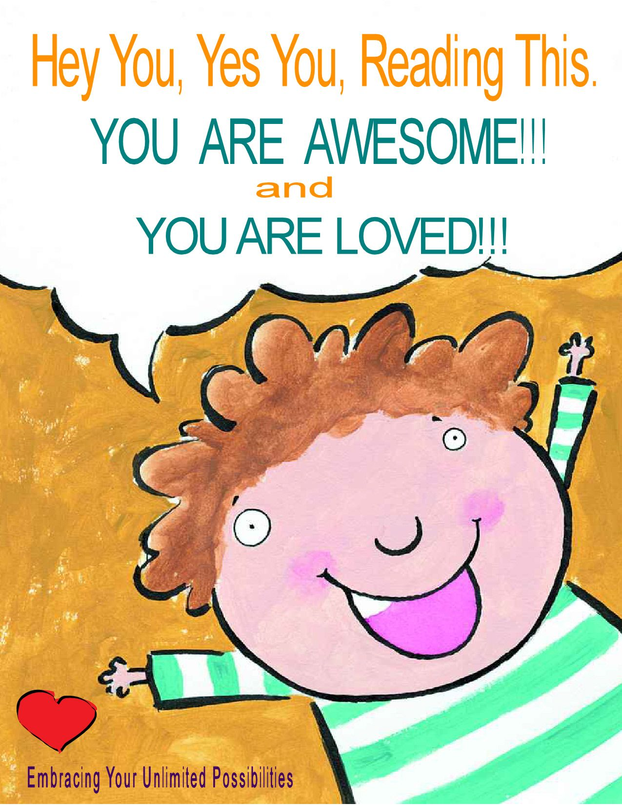 You Are Awesome and You Are Loved!!! Accept Yourself and Love Yourself In Bold and Radical Ways! YOU ARE HERE TO SHINE!
