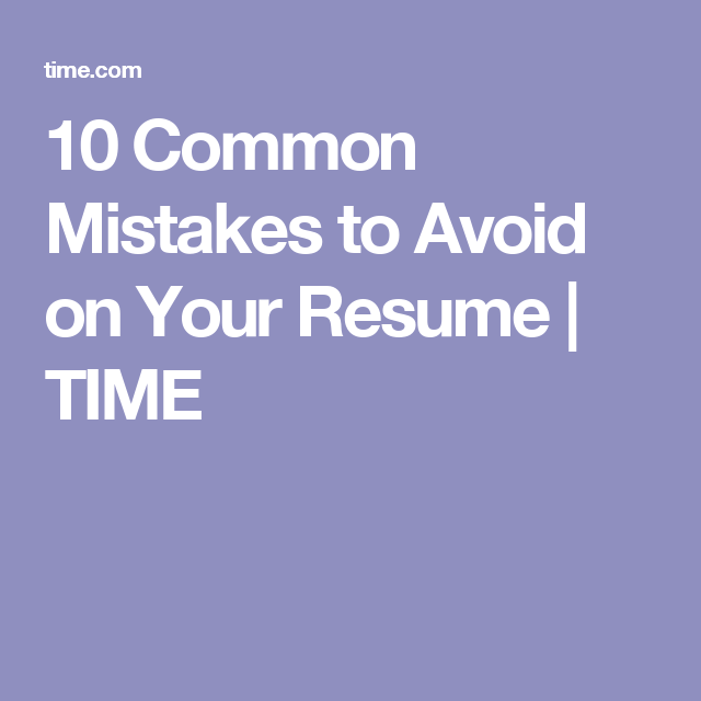 Common Mistakes To Avoid On Your Resume