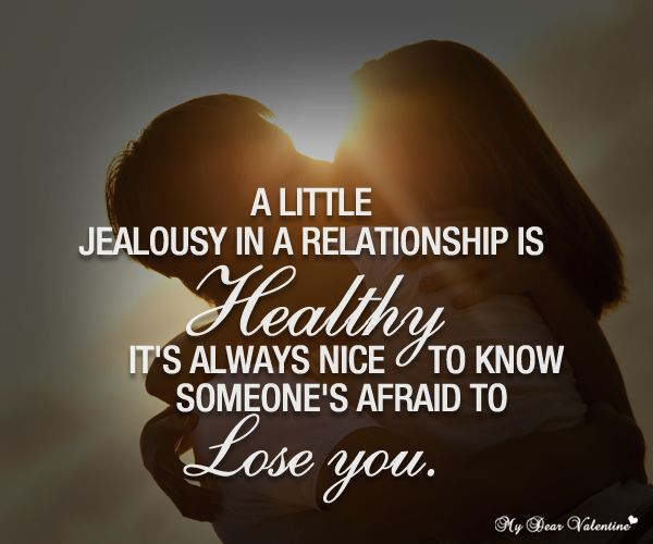 A Little Jealousy In A Relationship Is Healthy It S Always Nice To Know Someone S Afraid To Lose You Jealousy Quotes Couple Quotes Afraid To Lose You