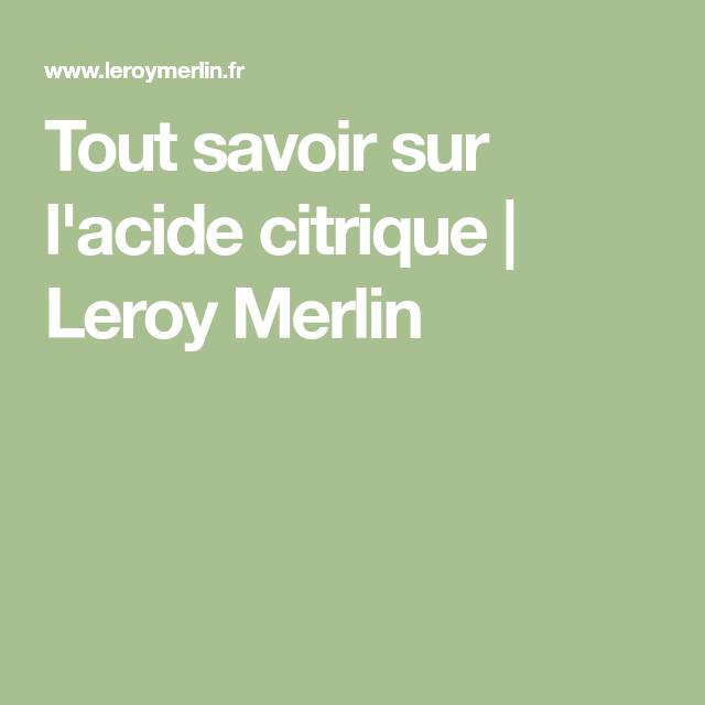 Tout Savoir Sur L Acide Citrique Leroy Merlin Acide Citrique Citrique Acide