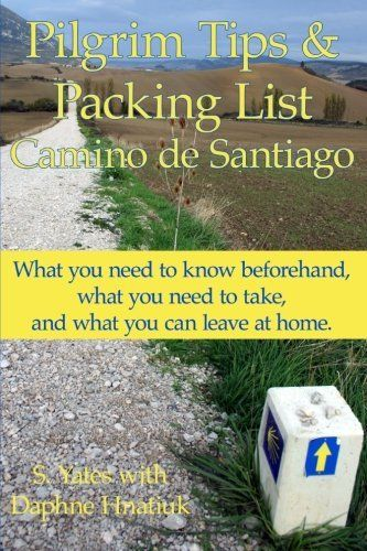 Pilgrim Tips & Packing List Camino de Santiago: What you need to know beforehand, what you need to take, and what you can leave at home. by S. Yates, http://www.amazon.com/dp/1484079841/ref=cm_sw_r_pi_dp_4KQArb08361QE