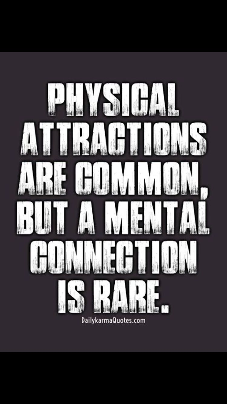 Physical attraction are common but a mental connection is ...