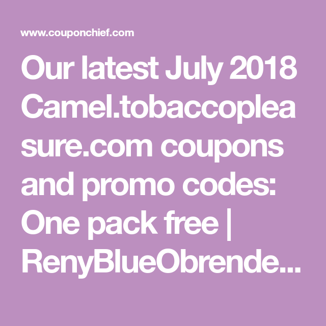Our latest July 2018 Camel tobaccopleasure com coupons and promo