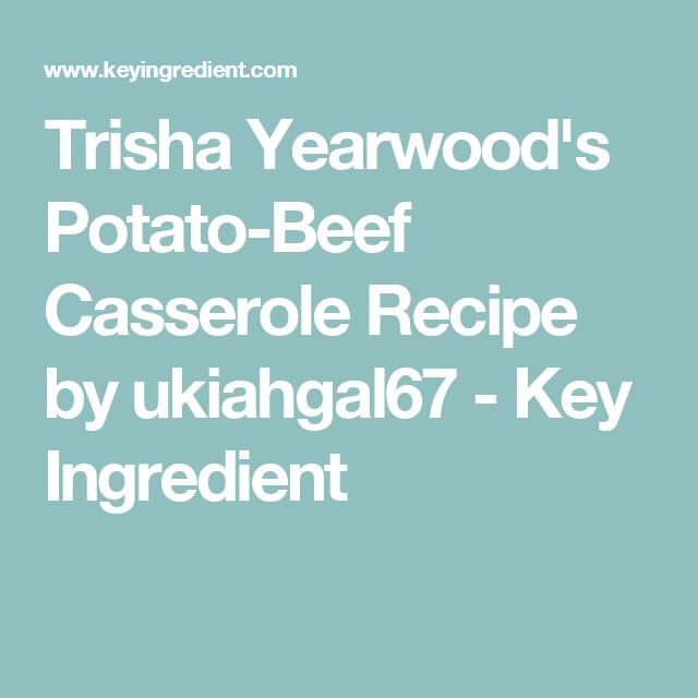 Trisha Yearwood's Potato-Beef Casserole Recipe