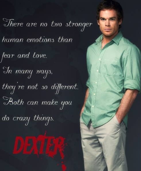 Fear Love Dexter Quotes Dexter Morgan Dexter Morgan Quotes