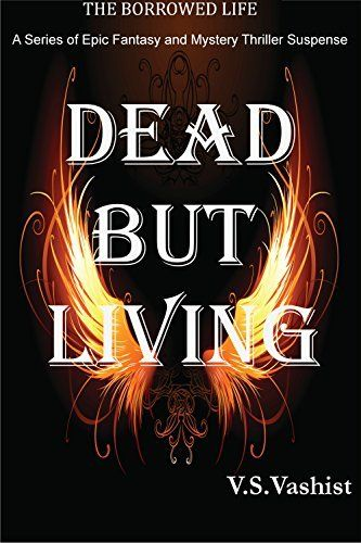 Dead But Living - Borrowed Life Series #1 ( A series of Epic Fantasy and mystery thriller suspense stories) by N Sharma, http://smile.amazon.com/dp/B00Q39H14U/ref=cm_sw_r_pi_dp_fvHVub09BKS7N