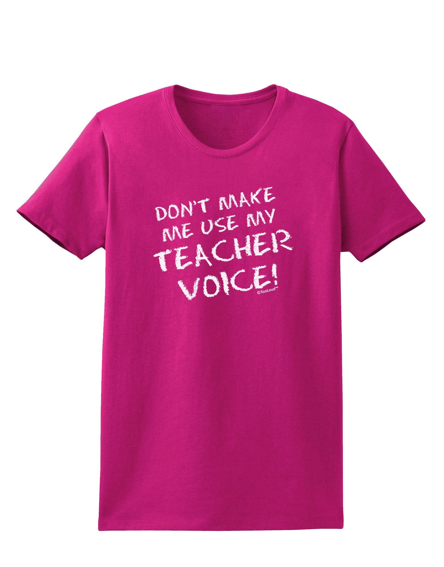 TooLoud Don't Make Me Use My Teacher Voice Womens Dark T-Shirt
