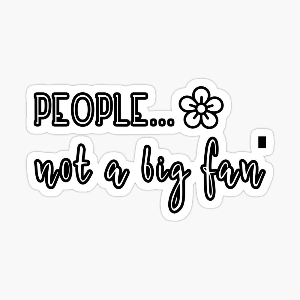 Funny Saying For Women People Not A Big Fan Trendy Cute Saying Sticker By Helliazidi Funny Quotes Cute Quotes Sayings