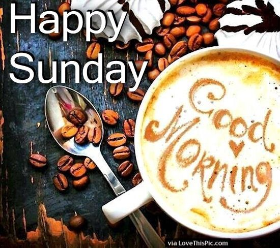 Happy Sunday Good Morning Coffee Jpg 550 488 Morning Coffee
