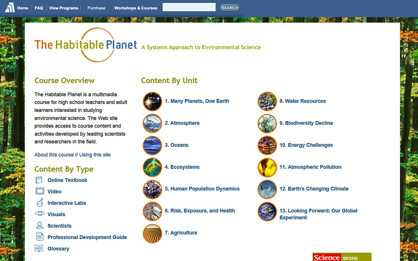 The Habitable Planet, A Systems Aproach to Environmental Science (2007), es un curso multimedia en inglés, para uso de profesores de secundaria, bachillerato y de adultos. Incluye 13 módulos: planeta tierra, atmósfera, océanos, ecosistemas, población, riesgo y salud, agricultura, agua, biodiversidad, energía, contaminación, cambio climático y futuro. Cada uno incluye plane de clase con actividades, simuladores, videos, imágenes, gráficas y textos para descarga en pdf o consulta web.