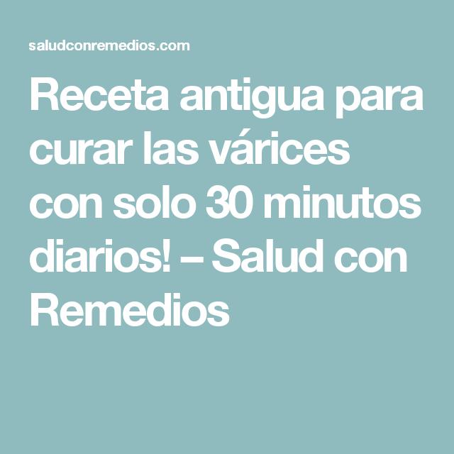 Receta antigua para curar las várices con solo 30 minutos diarios! – Salud con Remedios