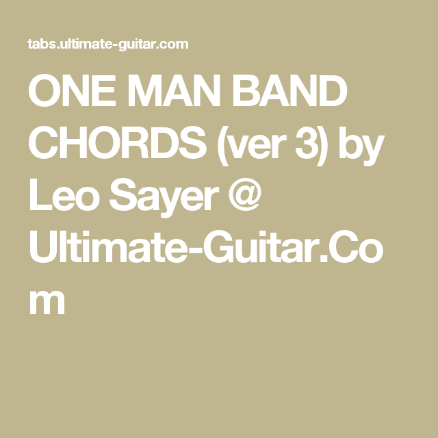 ONE MAN BAND CHORDS (ver 3) by Leo Sayer @ Ultimate-Guitar.Com ...