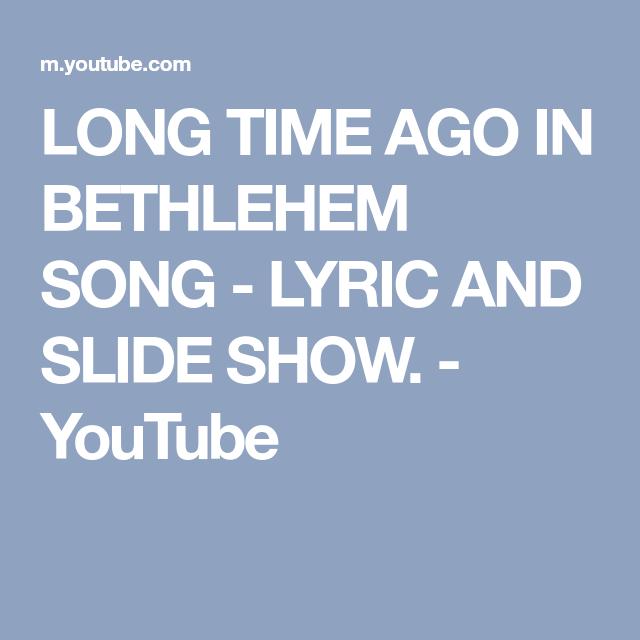 LONG TIME AGO IN BETHLEHEM SONG - LYRIC AND SLIDE SHOW. - YouTube | Christmas lyrics, Songs, Lyrics