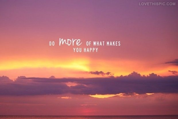 Do More Of What Makes You Happy Quotes Quote Sunset Clouds