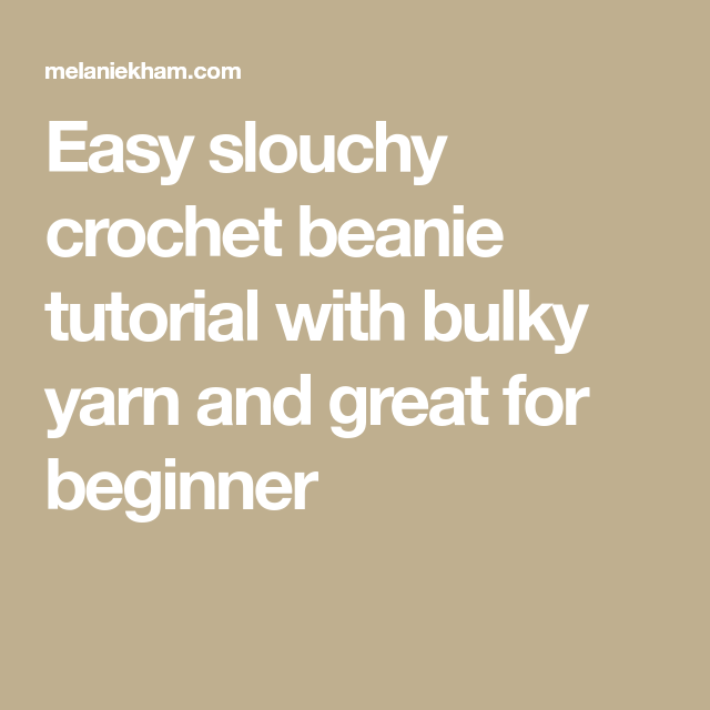 Easy slouchy crochet beanie tutorial with bulky yarn and great for ...