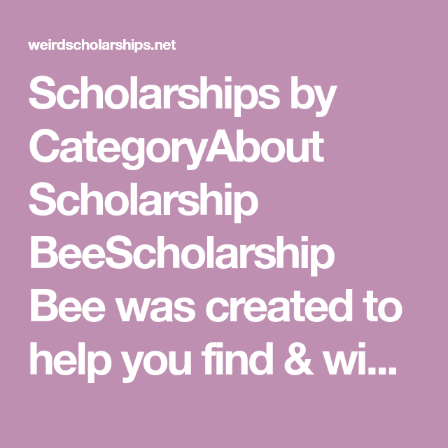 Scholarships by CategoryAbout Scholarship BeeScholarship Bee was ...