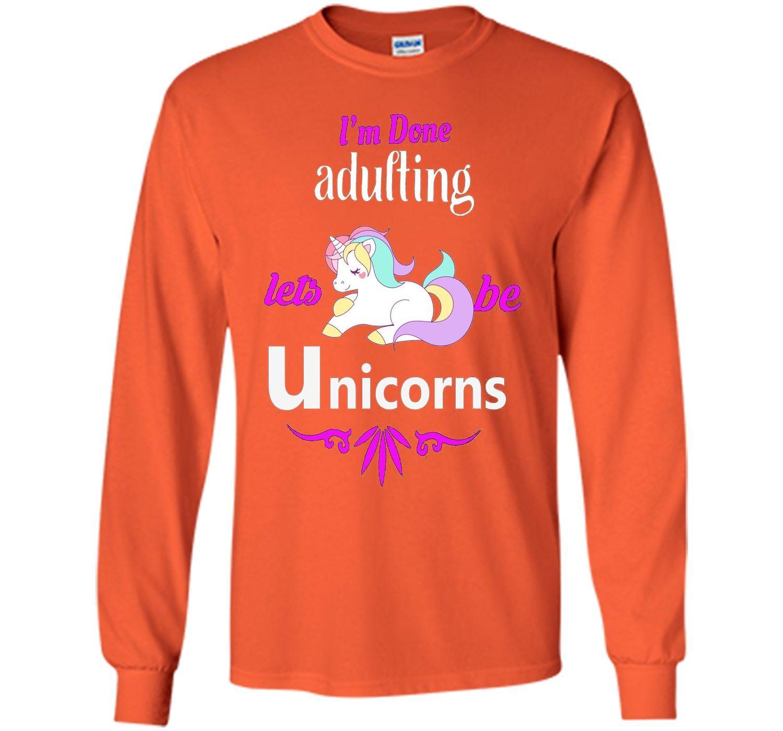 Ium done adulting lets be unicorns unicorns