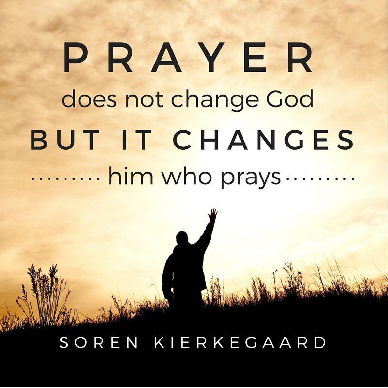 Quote Prayer Does Not Change God But It Changes Him Who Prays Soren Kierkegaard Soren Kierkegaard Kierkegaard Prayers
