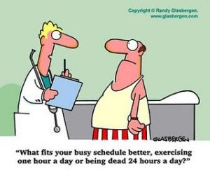 What fits your busy schedule better, exercising one hour a day or being dead 24 hours a day?