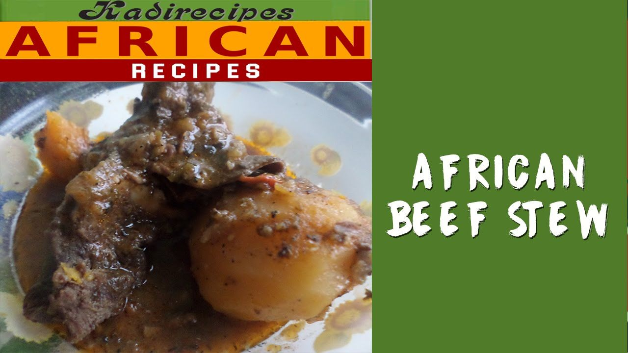 African Beef Stew -- Kadirecipes