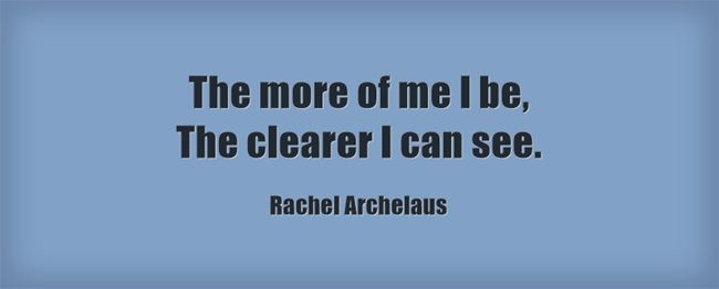 The More Of Me I Be The Clearer I Can See Rachel Archelaus Inspirational Quotes Art Quotes Thats Not My