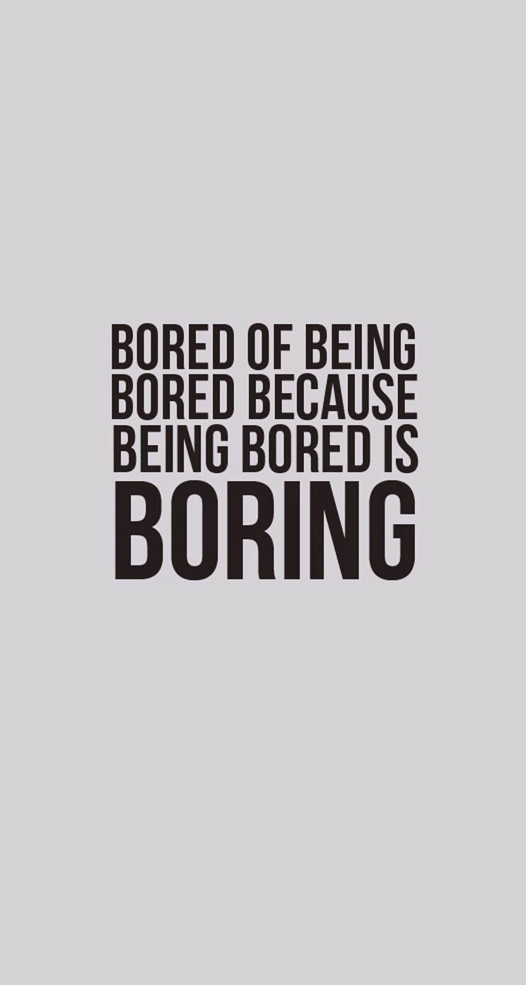 Bored Of Being Bored Because Being Bored Is Boring Bored Quotes Bored Funny Funny Quotes