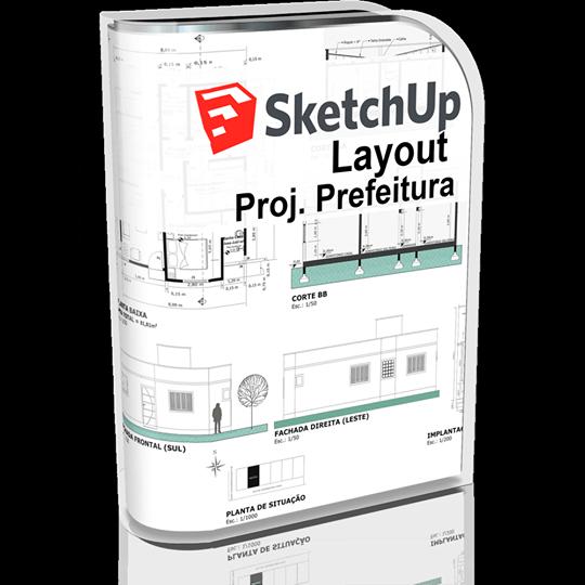 SketchUp Pró 2018 + LayOut = Projeto de Prefeitura