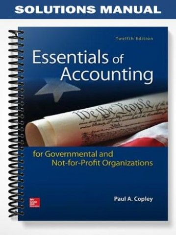 Solutions manual essentials of accounting governmental not for solutions manual essentials of accounting governmental not for profit organizations 12th edition copley at https fandeluxe Choice Image