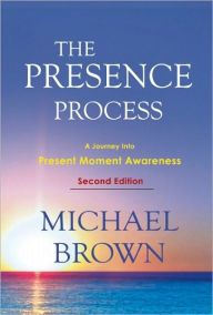 The Presence Process A Journey Into Present Moment Awareness Paperback Michael Brown In This Moment Awareness