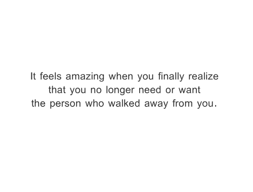 It Feels Amazing When You Finally Realize That You No Longer Need Or