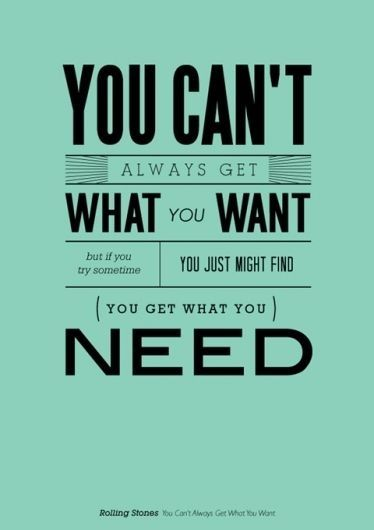 You Can T Always Get What You Want But If You Try Sometimes You Just Might Find U Get What You Need Words Music Quotes Wise Words