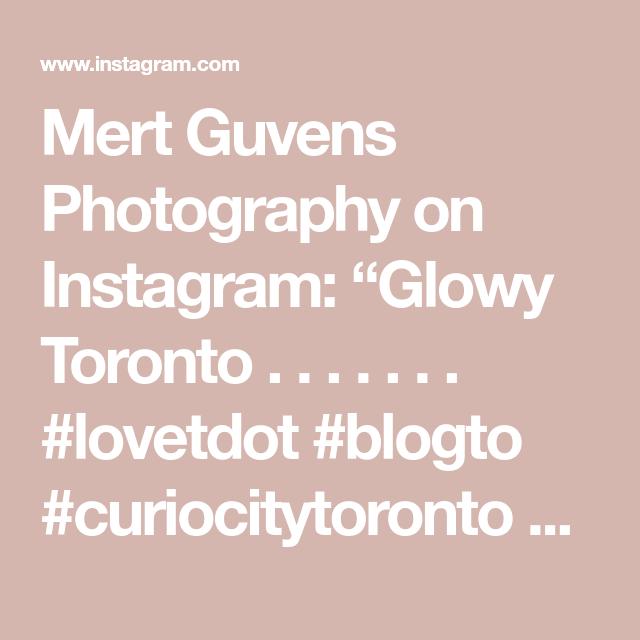 "Mert Guvens Photography on Instagram: ""Glowy Toronto . . . . . . . #lovetdot #blogto #curiocitytoronto #inside_to #torontogrvm #torontoison #toronto_insta #alleyroots…"""