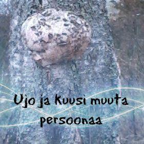 Ujo ja kuusi muuta persoonaa - Mika Ilmari Lehto  #runo