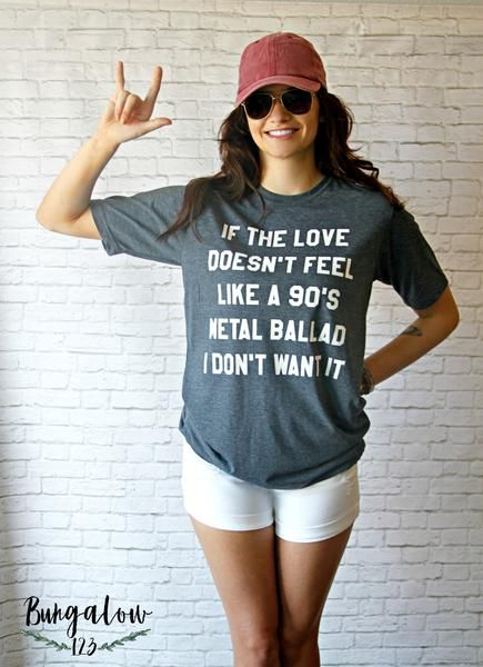 If The Love Doesnt Feel Like A 90s Metal Ballad I Dont Want It This Tee Is Going To Your Favorite Vintage Shirt From