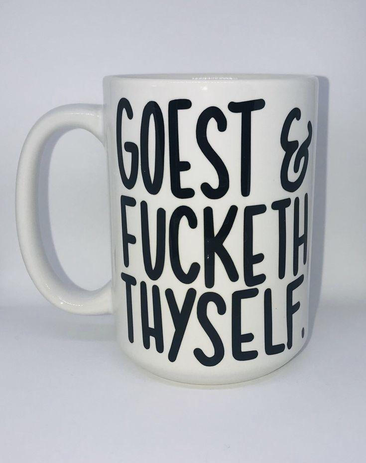 Goest and Fucketh Thyself- Funny Coffee Mugs