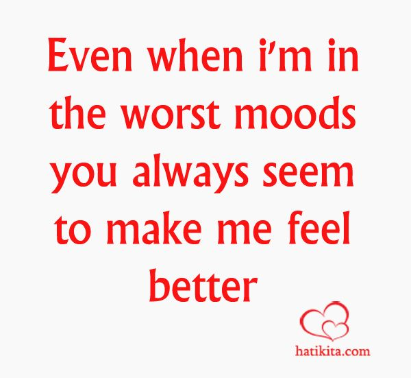Love Quotes Even When Im In The Worst Moods You Always Seem To Make