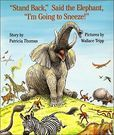 Stand Back, Said the Elephant, I'm Going to Sneeze! - Morgan enjoys this book as much as my sisters and I did.