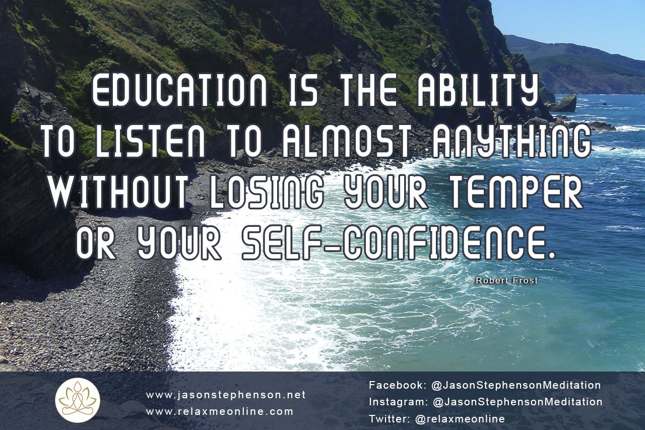 Education And Life Quotes Education Is The Ability To Listen To Almost Anything Without