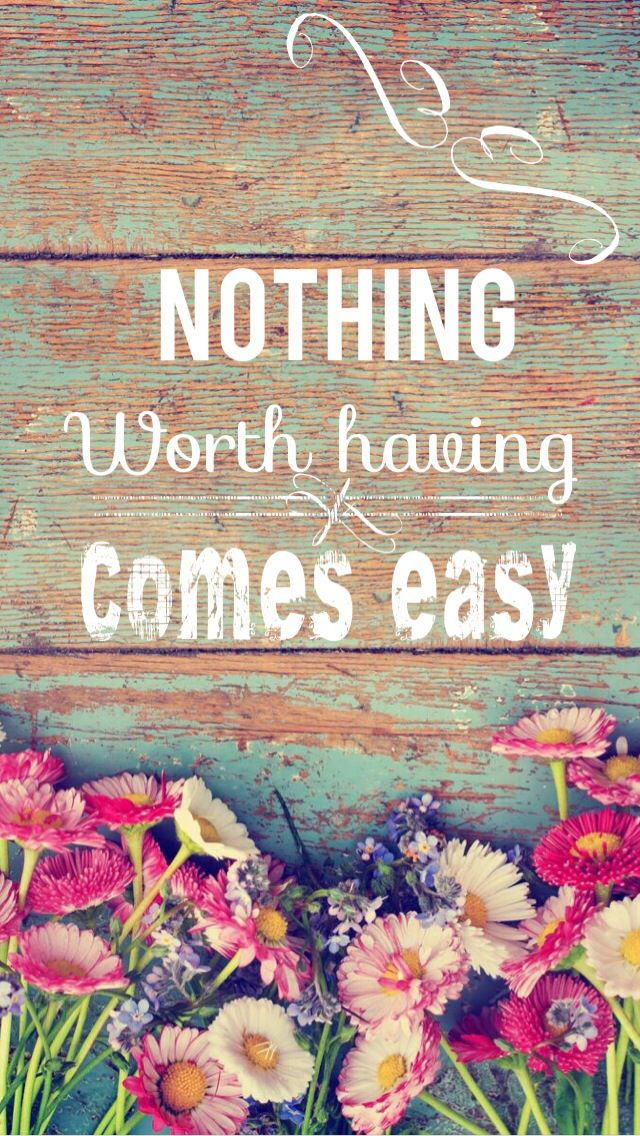 Nothing Worth Having Comes Easy Quote Background Iphone