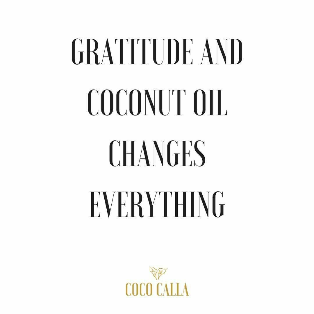 Gratitude and coconut oil changes everything Coco Calla