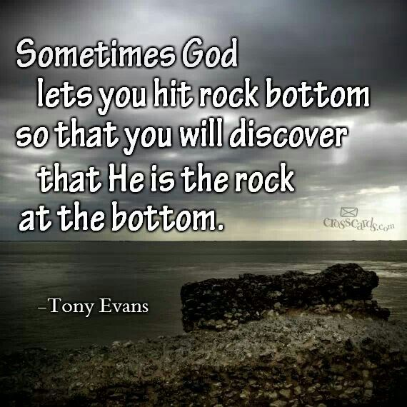 Sometimes God lets you hit rock bottom, so that you will discover that he  is the rock at the bottom. ---Tony Evans | Tony evans, The rock, Words  matter