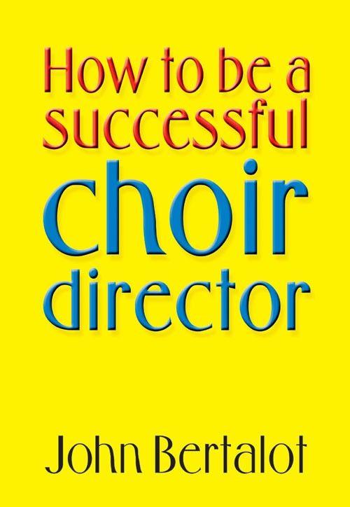 John Bertalots Immediately Practical Tips for Choral Directors